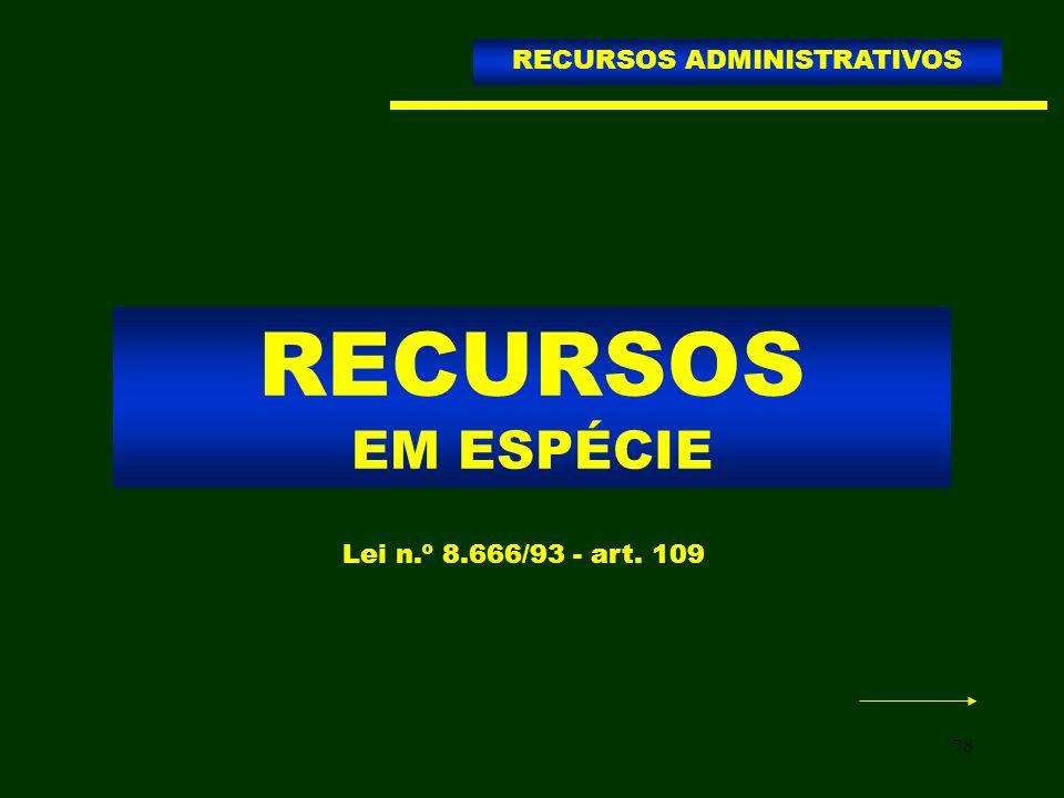 78 RECURSOS EM ESPÉCIE RECURSOS ADMINISTRATIVOS Lei n.º 8.666/93 - art. 109