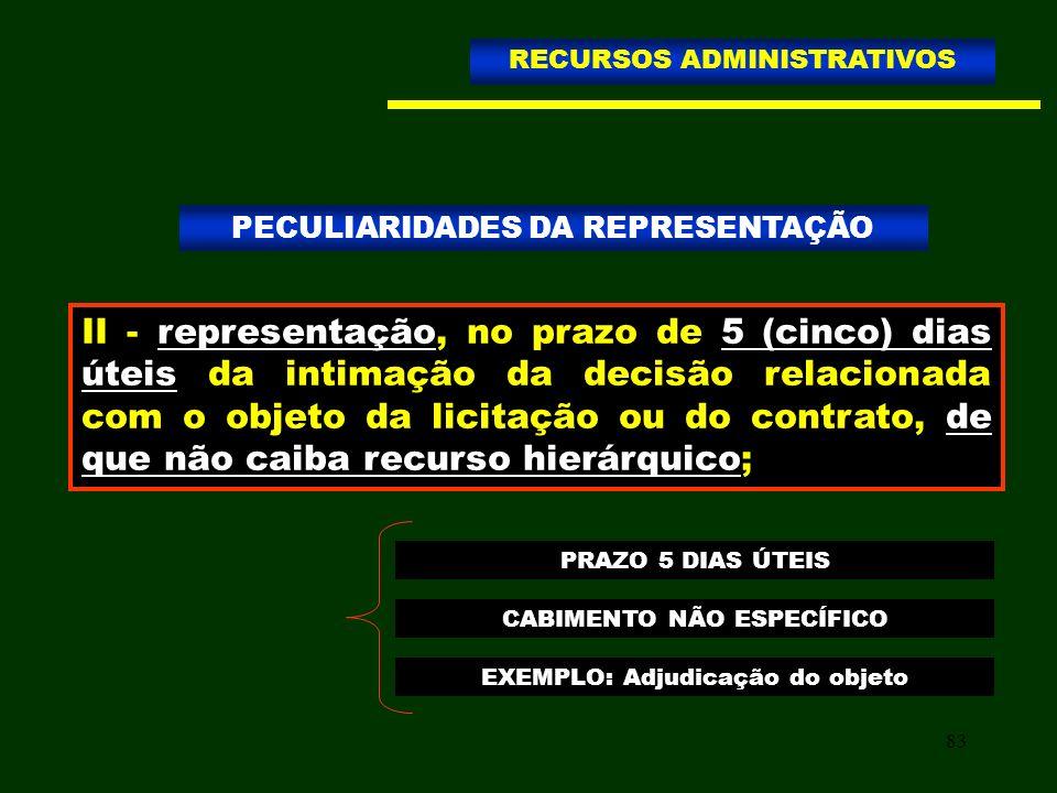 83 PECULIARIDADES DA REPRESENTAÇÃO RECURSOS ADMINISTRATIVOS II - representação, no prazo de 5 (cinco) dias úteis da intimação da decisão relacionada c
