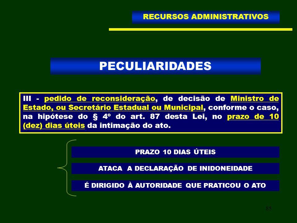 85 PECULIARIDADES RECURSOS ADMINISTRATIVOS III - pedido de reconsideração, de decisão de Ministro de Estado, ou Secretário Estadual ou Municipal, conf