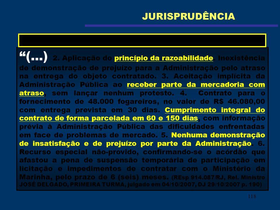 118 (...) 2. Aplicação do princípio da razoabilidade. Inexistência de demonstração de prejuízo para a Administração pelo atraso na entrega do objeto c