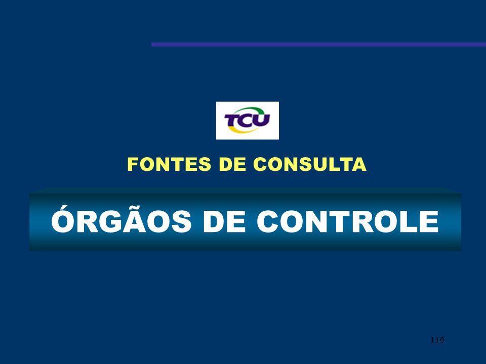 119 ÓRGÃOS DE CONTROLE FONTES DE CONSULTA