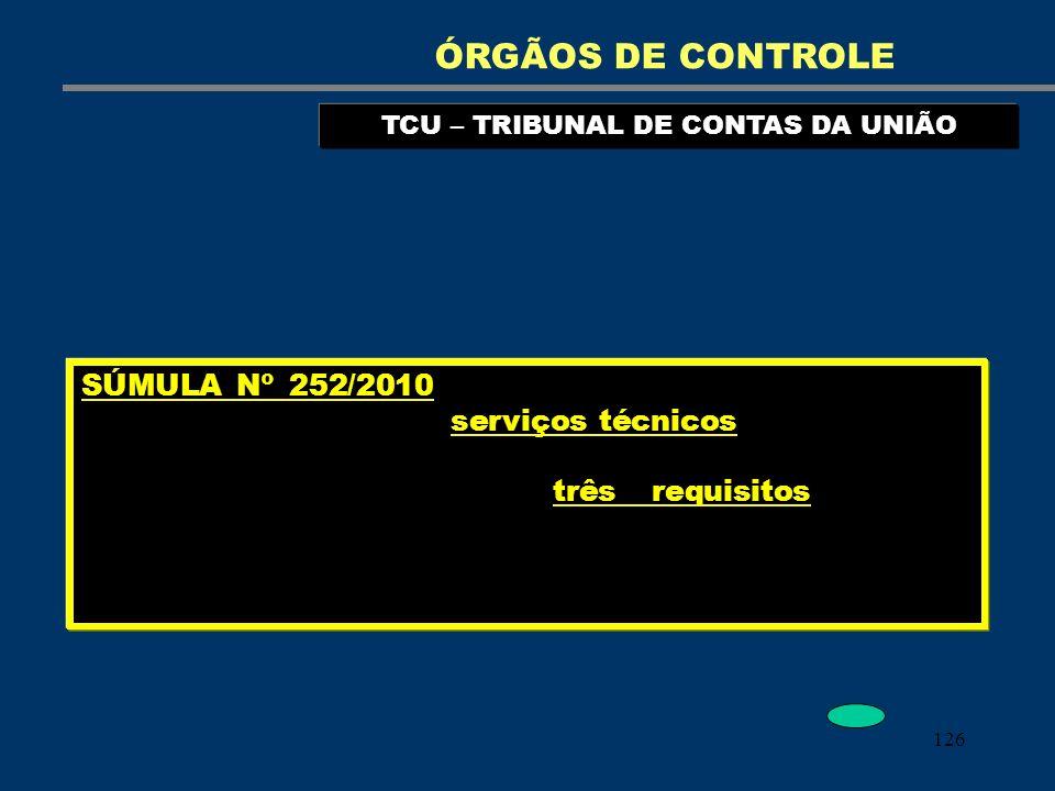126 TCU – TRIBUNAL DE CONTAS DA UNIÃO ÓRGÃOS DE CONTROLE SÚMULA Nº 252/2010 - A inviabilidade de competição para a contratação de serviços técnicos, a
