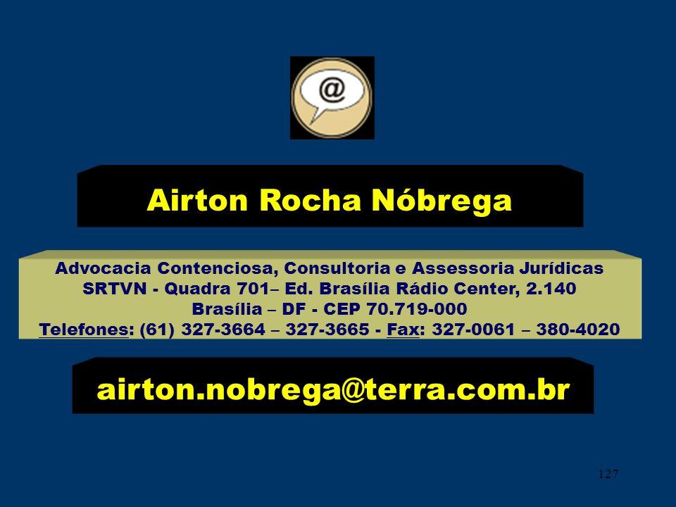127 Airton Rocha Nóbrega Advocacia Contenciosa, Consultoria e Assessoria Jurídicas SRTVN - Quadra 701– Ed. Brasília Rádio Center, 2.140 Brasília – DF