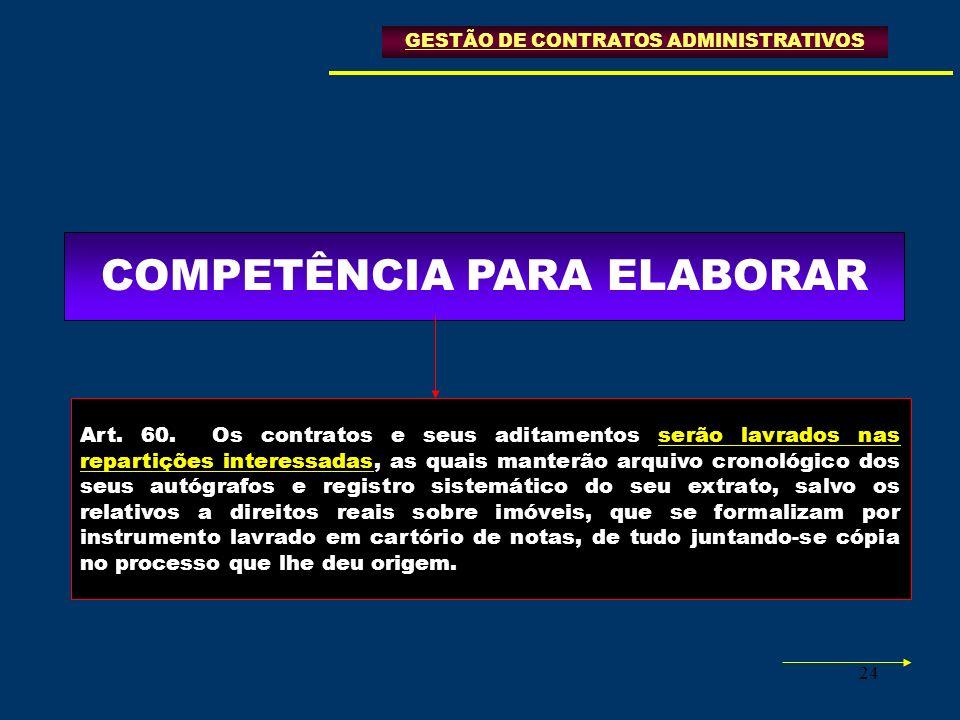 24 COMPETÊNCIA PARA ELABORAR Art. 60. Os contratos e seus aditamentos serão lavrados nas repartições interessadas, as quais manterão arquivo cronológi