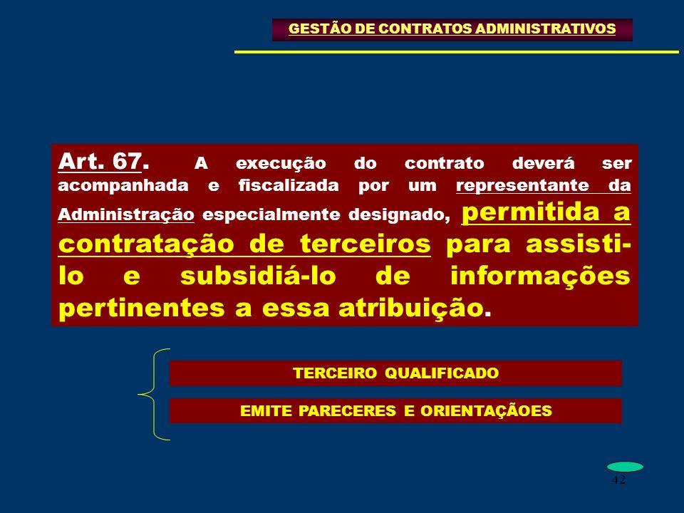 42 GESTÃO DE CONTRATOS ADMINISTRATIVOS Art. 67. A execução do contrato deverá ser acompanhada e fiscalizada por um representante da Administração espe