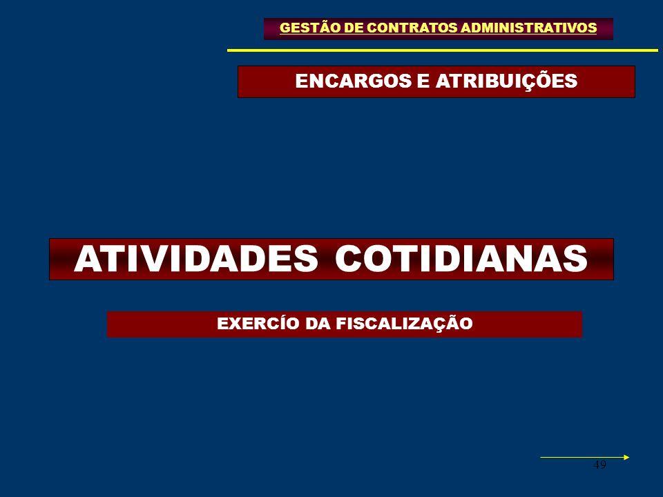 49 ENCARGOS E ATRIBUIÇÕES GESTÃO DE CONTRATOS ADMINISTRATIVOS ATIVIDADES COTIDIANAS EXERCÍO DA FISCALIZAÇÃO