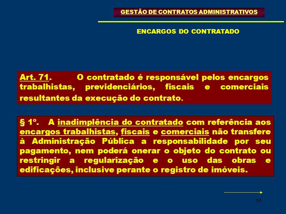 66 § 1º.A inadimplência do contratado com referência aos encargos trabalhistas, fiscais e comerciais não transfere à Administração Pública a responsab