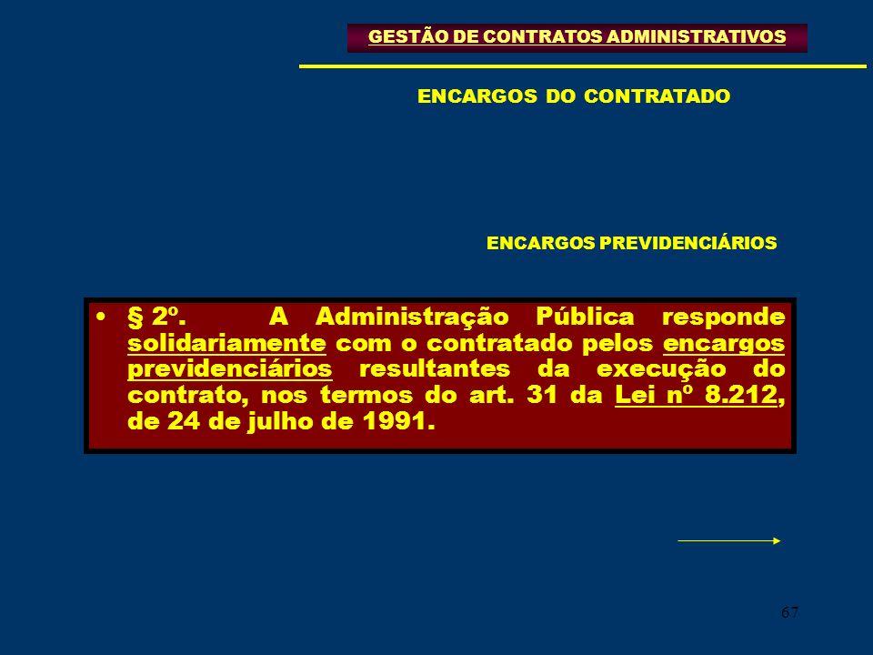 67 § 2º.A Administração Pública responde solidariamente com o contratado pelos encargos previdenciários resultantes da execução do contrato, nos termo