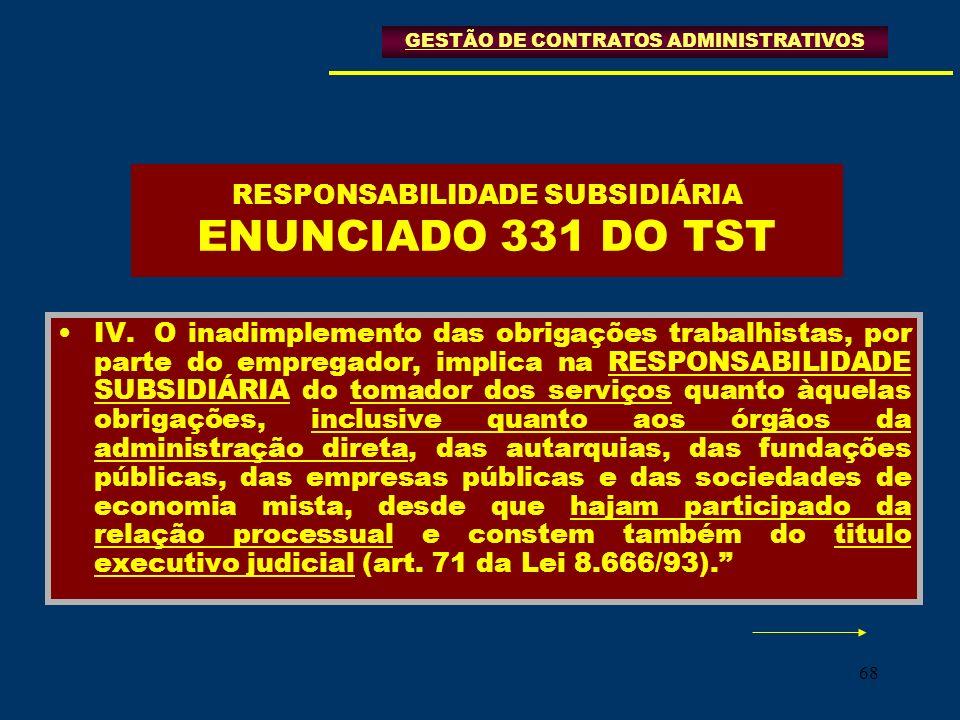 68 RESPONSABILIDADE SUBSIDIÁRIA ENUNCIADO 331 DO TST IV.O inadimplemento das obrigações trabalhistas, por parte do empregador, implica na RESPONSABILI