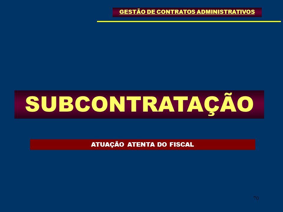 70 SUBCONTRATAÇÃO ATUAÇÃO ATENTA DO FISCAL GESTÃO DE CONTRATOS ADMINISTRATIVOS