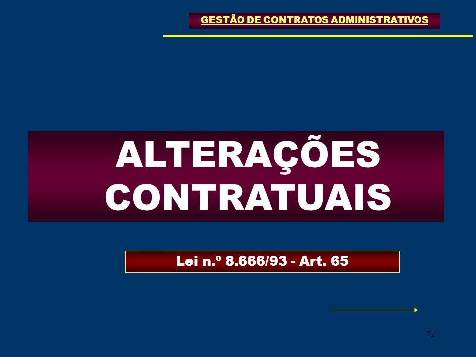 72 GESTÃO DE CONTRATOS ADMINISTRATIVOS ALTERAÇÕES CONTRATUAIS Lei n.º 8.666/93 - Art. 65