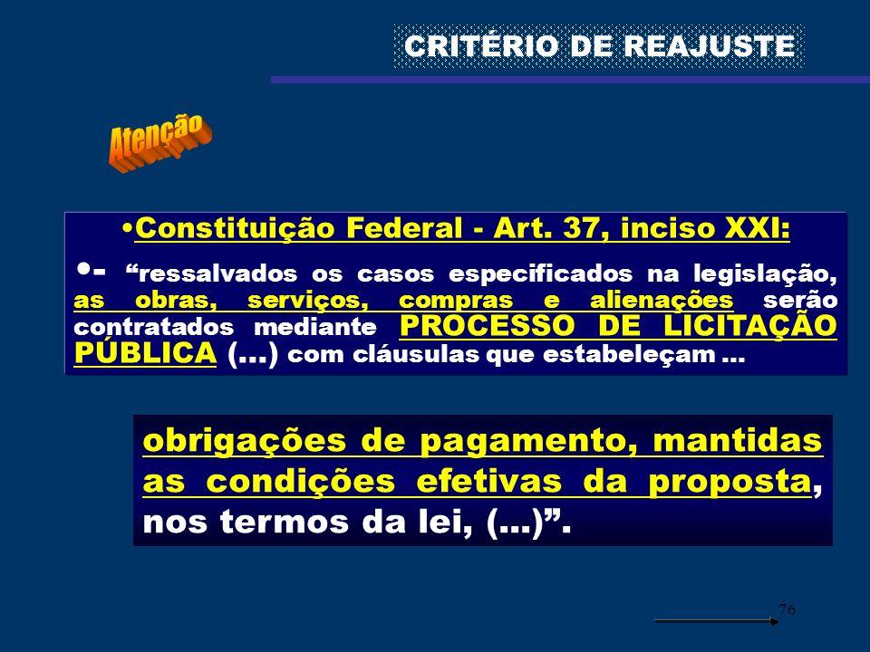 76 Constituição Federal - Art. 37, inciso XXI: - ressalvados os casos especificados na legislação, as obras, serviços, compras e alienações serão cont