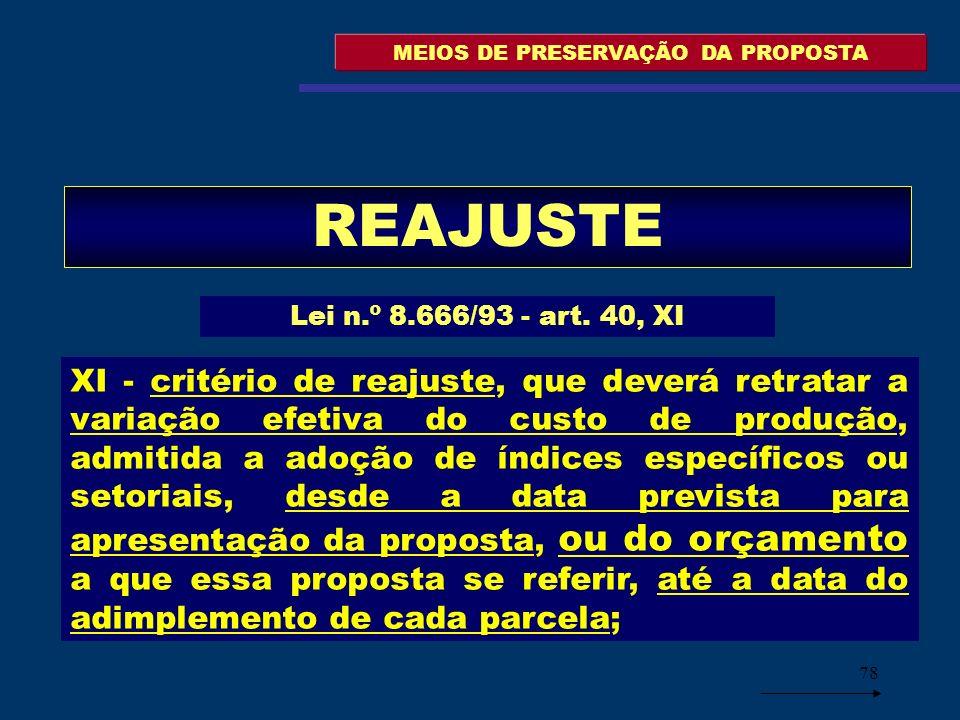 78 MEIOS DE PRESERVAÇÃO DA PROPOSTA REAJUSTE Lei n.º 8.666/93 - art. 40, XI XI - critério de reajuste, que deverá retratar a variação efetiva do custo