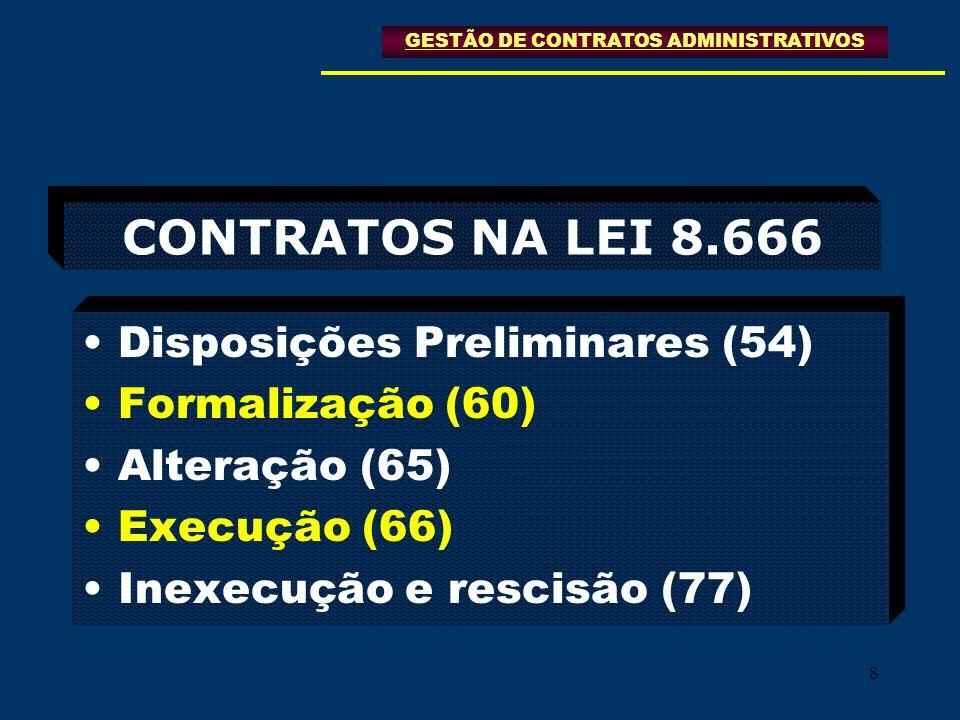 8 CONTRATOS NA LEI 8.666 Disposições Preliminares (54) Formalização (60) Alteração (65) Execução (66) Inexecução e rescisão (77) GESTÃO DE CONTRATOS A