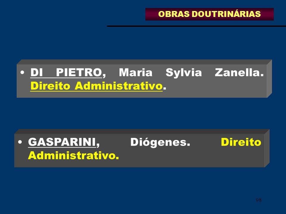 98 DI PIETRO, Maria Sylvia Zanella. Direito Administrativo. GASPARINI, Diógenes. Direito Administrativo. OBRAS DOUTRINÁRIAS