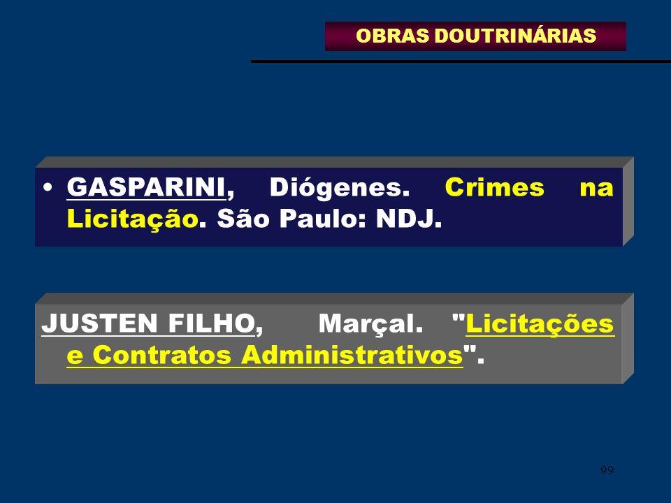 99 GASPARINI, Diógenes. Crimes na Licitação. São Paulo: NDJ. JUSTEN FILHO, Marçal.