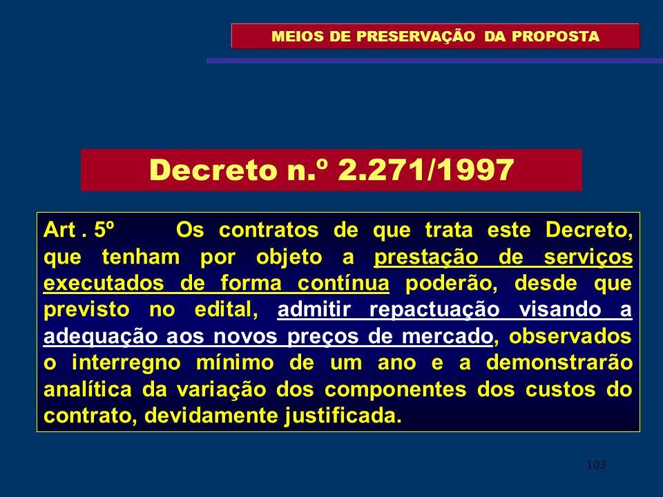 103 MEIOS DE PRESERVAÇÃO DA PROPOSTA Art. 5º Os contratos de que trata este Decreto, que tenham por objeto a prestação de serviços executados de forma
