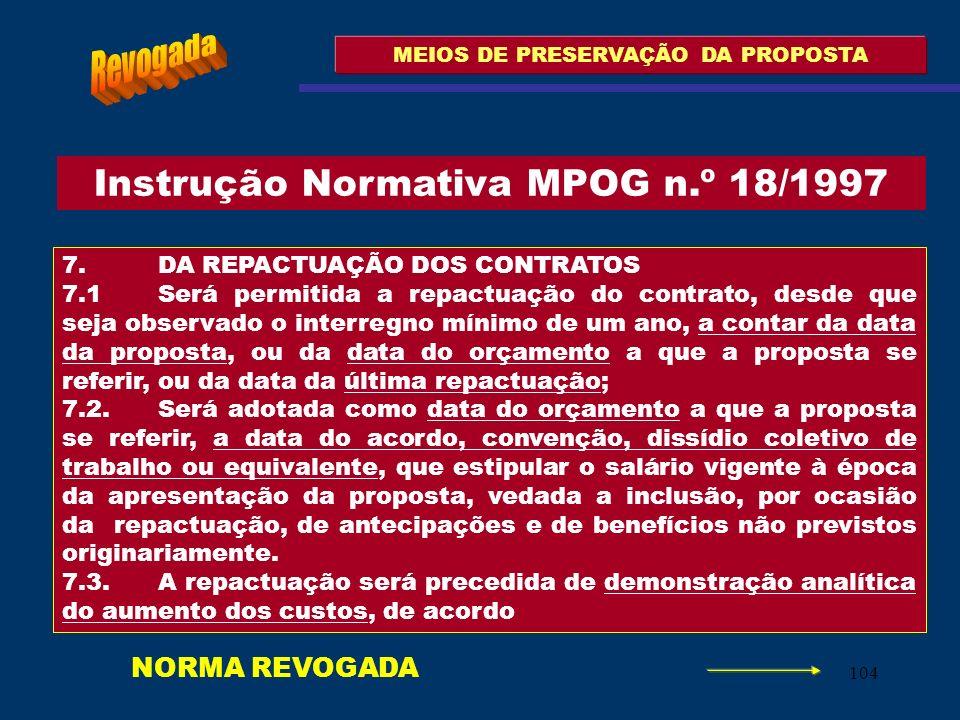 104 MEIOS DE PRESERVAÇÃO DA PROPOSTA 7. DA REPACTUAÇÃO DOS CONTRATOS 7.1 Será permitida a repactuação do contrato, desde que seja observado o interreg