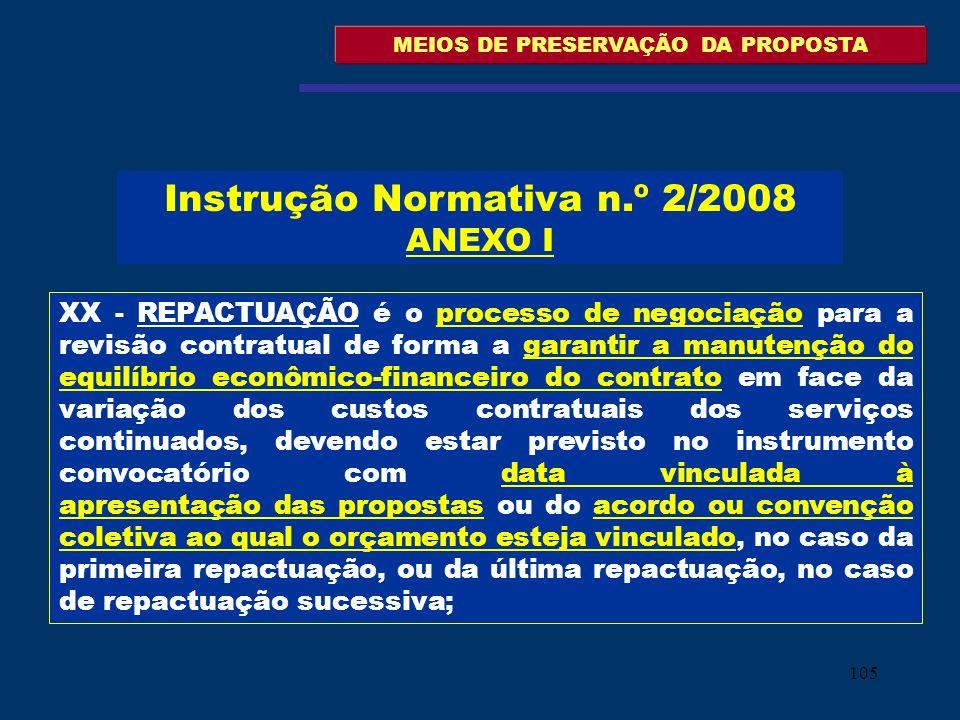 105 MEIOS DE PRESERVAÇÃO DA PROPOSTA XX - REPACTUAÇÃO é o processo de negociação para a revisão contratual de forma a garantir a manutenção do equilíb