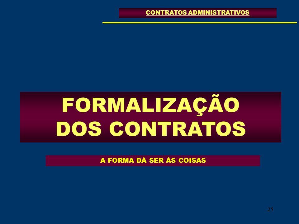 25 FORMALIZAÇÃO DOS CONTRATOS CONTRATOS ADMINISTRATIVOS A FORMA DÁ SER ÀS COISAS