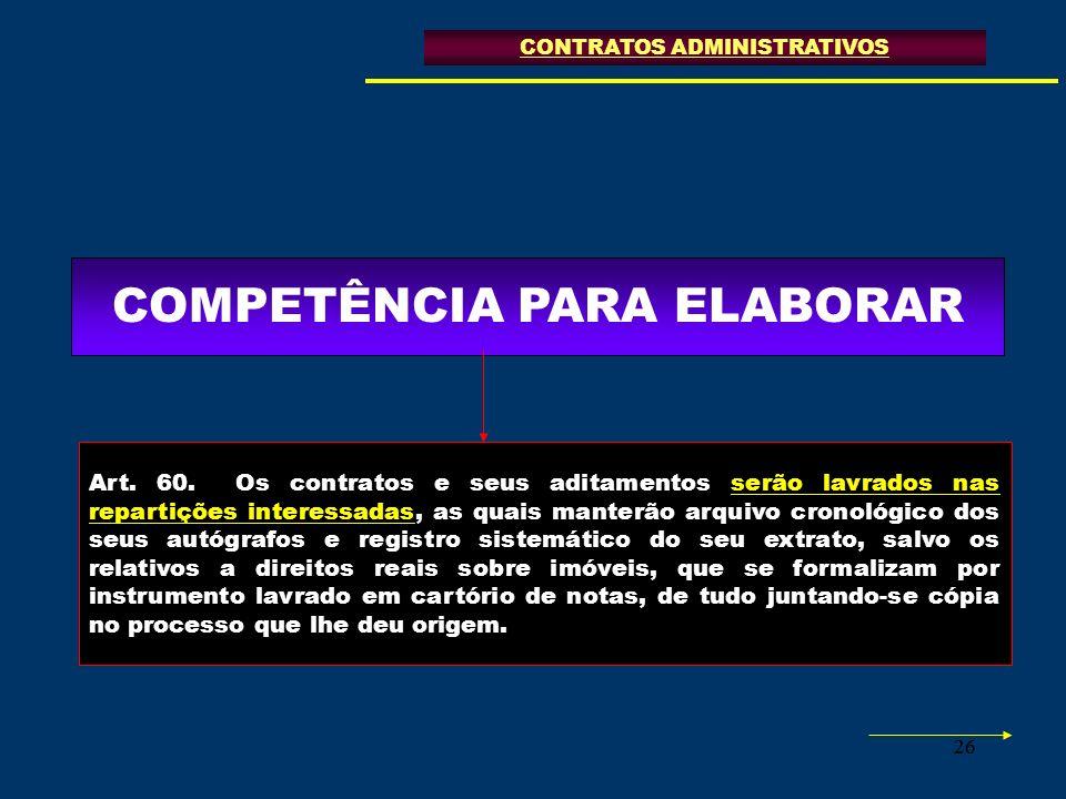 26 COMPETÊNCIA PARA ELABORAR Art. 60. Os contratos e seus aditamentos serão lavrados nas repartições interessadas, as quais manterão arquivo cronológi