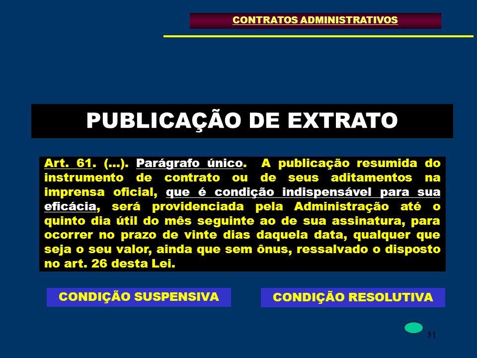 31 PUBLICAÇÃO DE EXTRATO Art. 61. (...). Parágrafo único. A publicação resumida do instrumento de contrato ou de seus aditamentos na imprensa oficial,