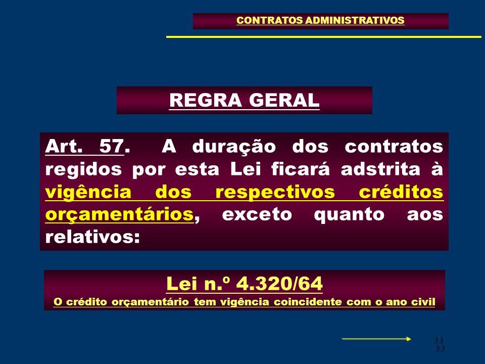 33 Art. 57. A duração dos contratos regidos por esta Lei ficará adstrita à vigência dos respectivos créditos orçamentários, exceto quanto aos relativo