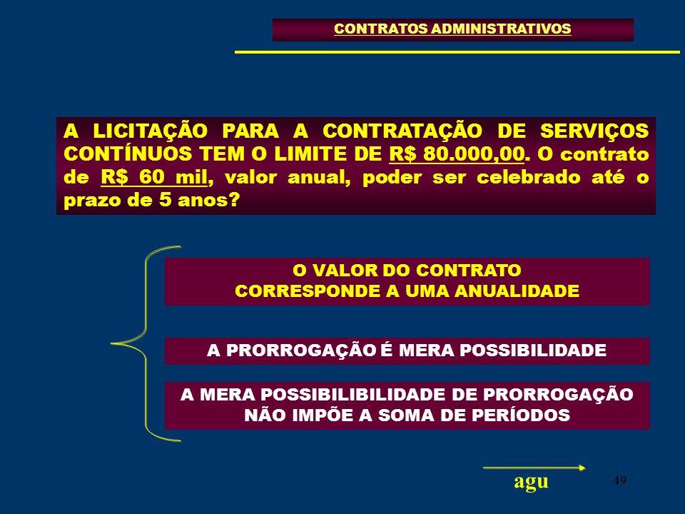 49 A LICITAÇÃO PARA A CONTRATAÇÃO DE SERVIÇOS CONTÍNUOS TEM O LIMITE DE R$ 80.000,00. O contrato de R$ 60 mil, valor anual, poder ser celebrado até o