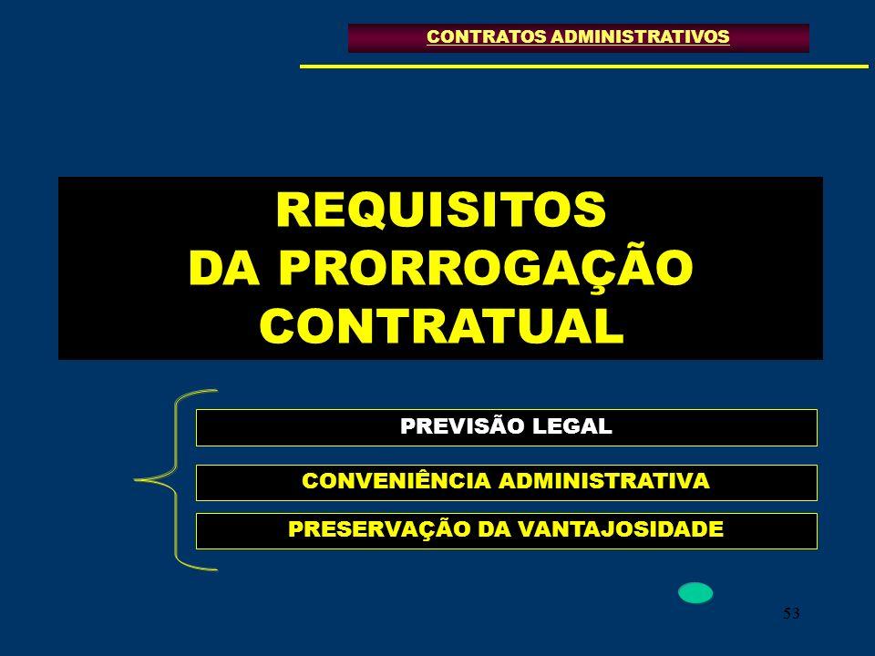 53 REQUISITOS DA PRORROGAÇÃO CONTRATUAL CONTRATOS ADMINISTRATIVOS PREVISÃO LEGAL CONVENIÊNCIA ADMINISTRATIVA PRESERVAÇÃO DA VANTAJOSIDADE