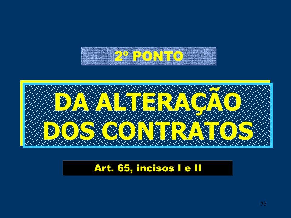 56 DA ALTERAÇÃO DOS CONTRATOS DA ALTERAÇÃO DOS CONTRATOS Art. 65, incisos I e II 2º PONTO