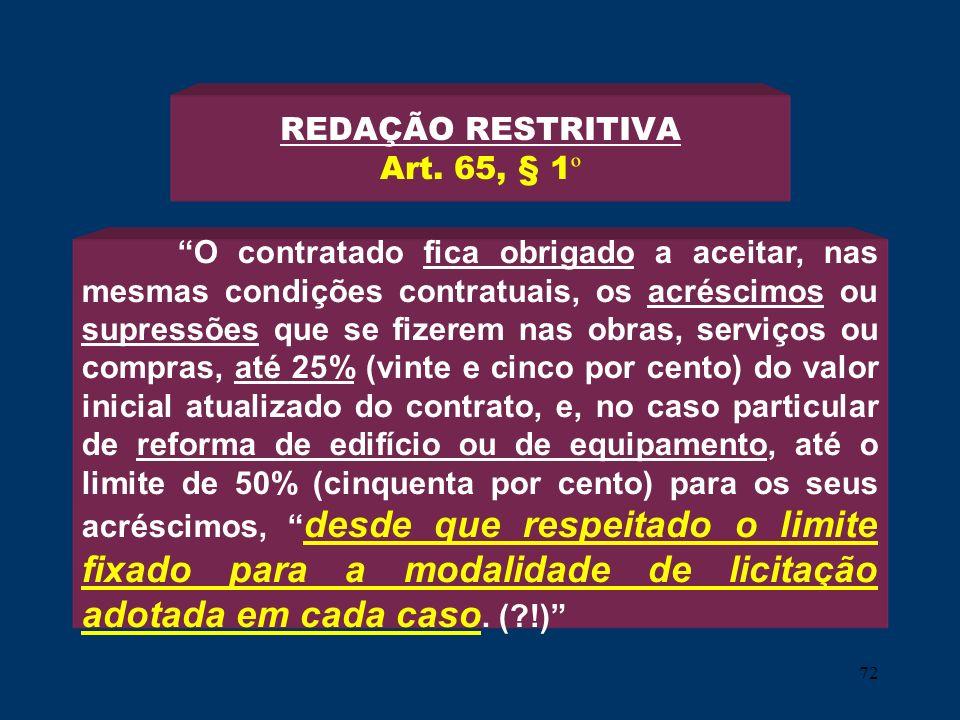 72 REDAÇÃO RESTRITIVA Art. 65, § 1 º O contratado fica obrigado a aceitar, nas mesmas condições contratuais, os acréscimos ou supressões que se fizere