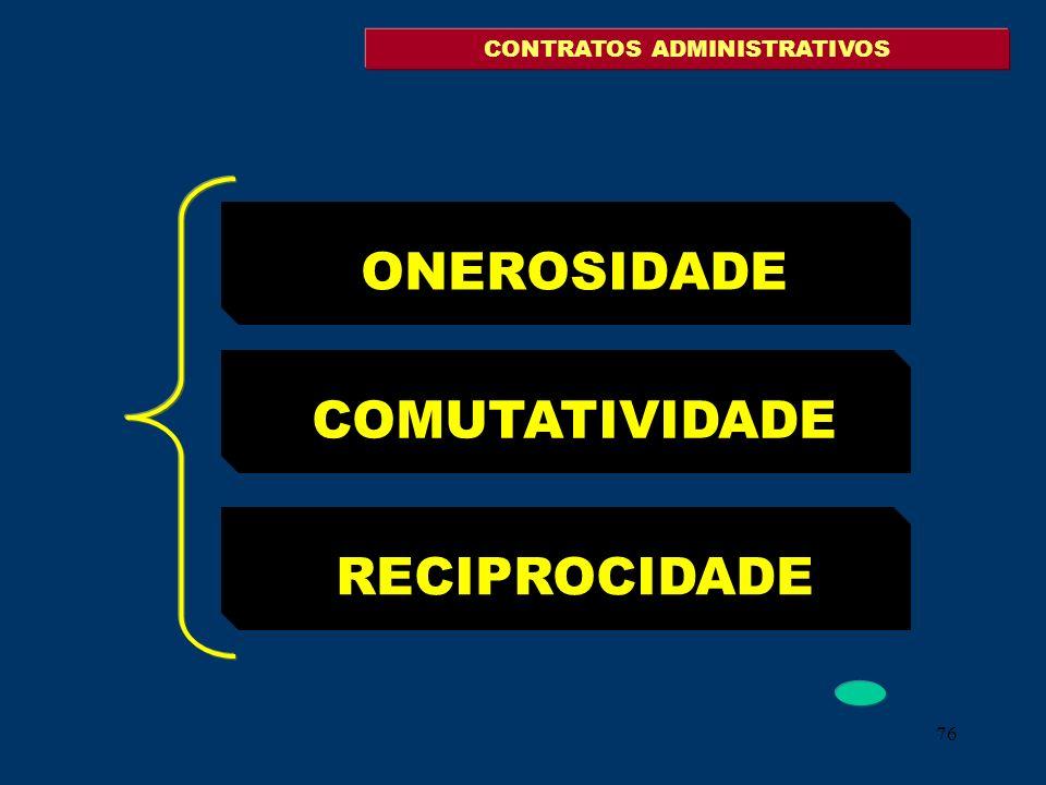 76 ONEROSIDADE COMUTATIVIDADE RECIPROCIDADE CONTRATOS ADMINISTRATIVOS