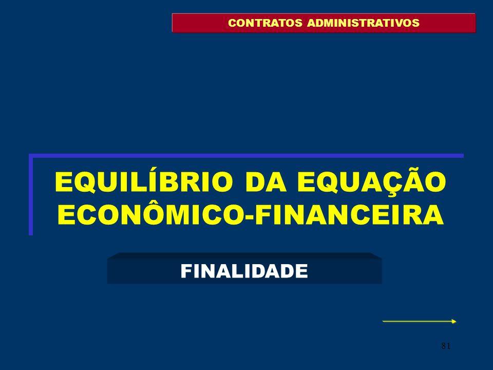 81 EQUILÍBRIO DA EQUAÇÃO ECONÔMICO-FINANCEIRA FINALIDADE CONTRATOS ADMINISTRATIVOS