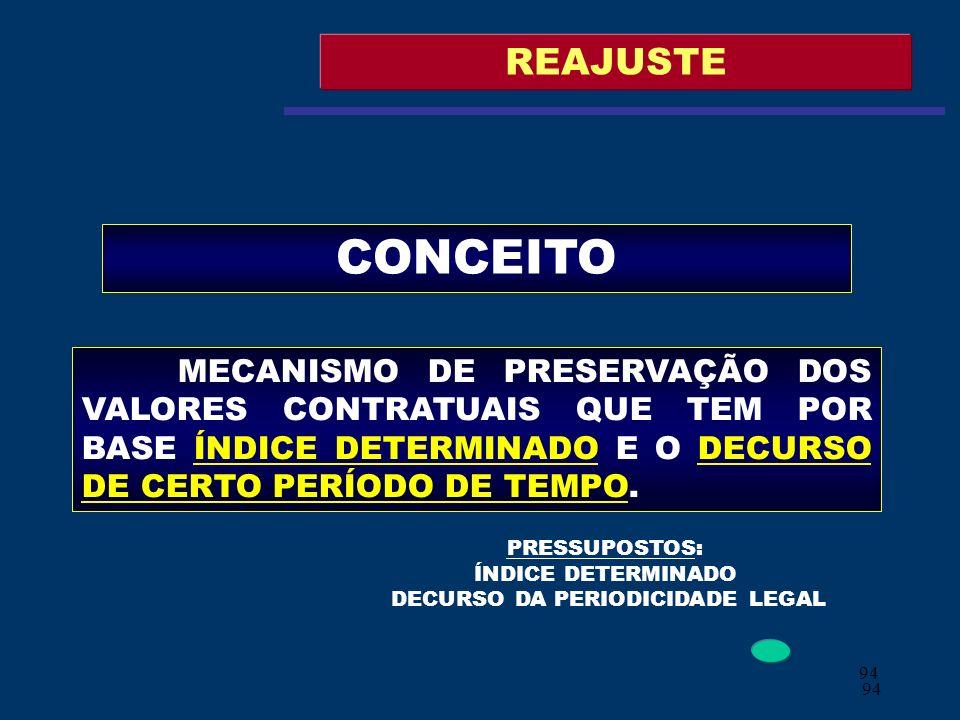 94 REAJUSTE CONCEITO MECANISMO DE PRESERVAÇÃO DOS VALORES CONTRATUAIS QUE TEM POR BASE ÍNDICE DETERMINADO E O DECURSO DE CERTO PERÍODO DE TEMPO. PRESS