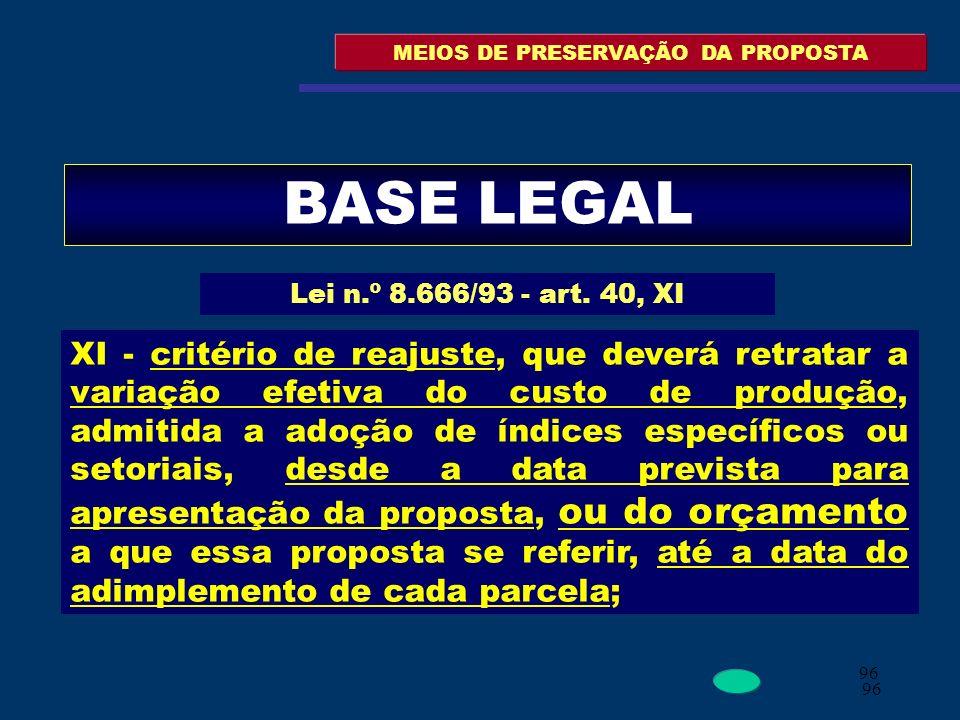 96 MEIOS DE PRESERVAÇÃO DA PROPOSTA BASE LEGAL Lei n.º 8.666/93 - art. 40, XI XI - critério de reajuste, que deverá retratar a variação efetiva do cus