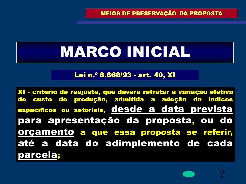 98 MEIOS DE PRESERVAÇÃO DA PROPOSTA MARCO INICIAL Lei n.º 8.666/93 - art. 40, XI XI - critério de reajuste, que deverá retratar a variação efetiva do