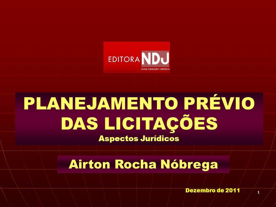 11 PLANEJAMENTO PRÉVIO DAS LICITAÇÕES Aspectos Jurídicos Airton Rocha Nóbrega Dezembro de 2011