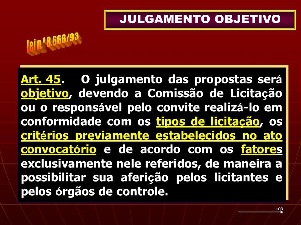 109 Art. 45.O julgamento das propostas ser á objetivo, devendo a Comissão de Licita ç ão ou o respons á vel pelo convite realiz á -lo em conformidade