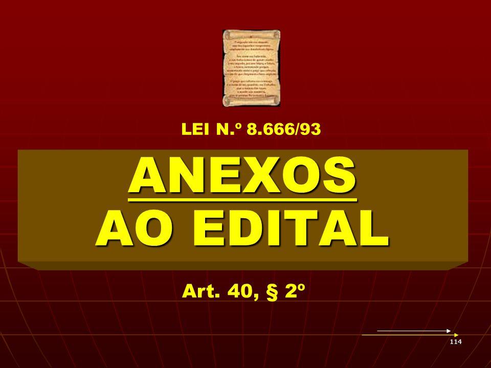 114 ANEXOS AO EDITAL Art. 40, § 2º LEI N.º 8.666/93