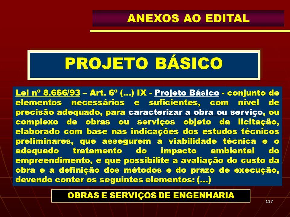 117 PROJETO BÁSICO Lei nº 8.666/93 – Art. 6º (...) IX - Projeto Básico - conjunto de elementos necessários e suficientes, com nível de precisão adequa