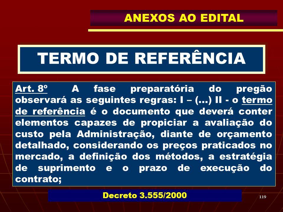 119 TERMO DE REFERÊNCIA Art. 8ºA fase preparatória do pregão observará as seguintes regras: I – (...) II - o termo de referência é o documento que dev