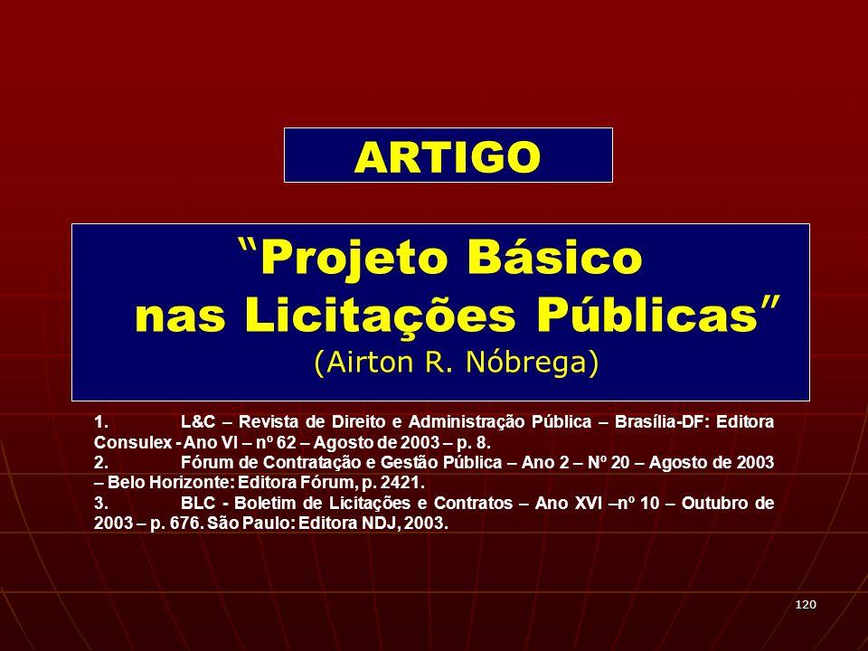 120 Projeto Básico nas Licitações Públicas (Airton R. Nóbrega) ARTIGO 1.L&C – Revista de Direito e Administração Pública – Brasília-DF: Editora Consul