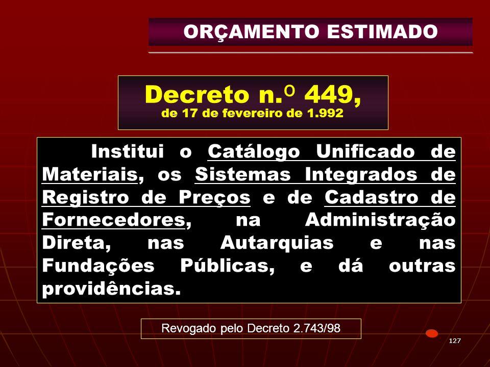 127 Decreto n. º 449, de 17 de fevereiro de 1.992 Institui o Catálogo Unificado de Materiais, os Sistemas Integrados de Registro de Preços e de Cadast