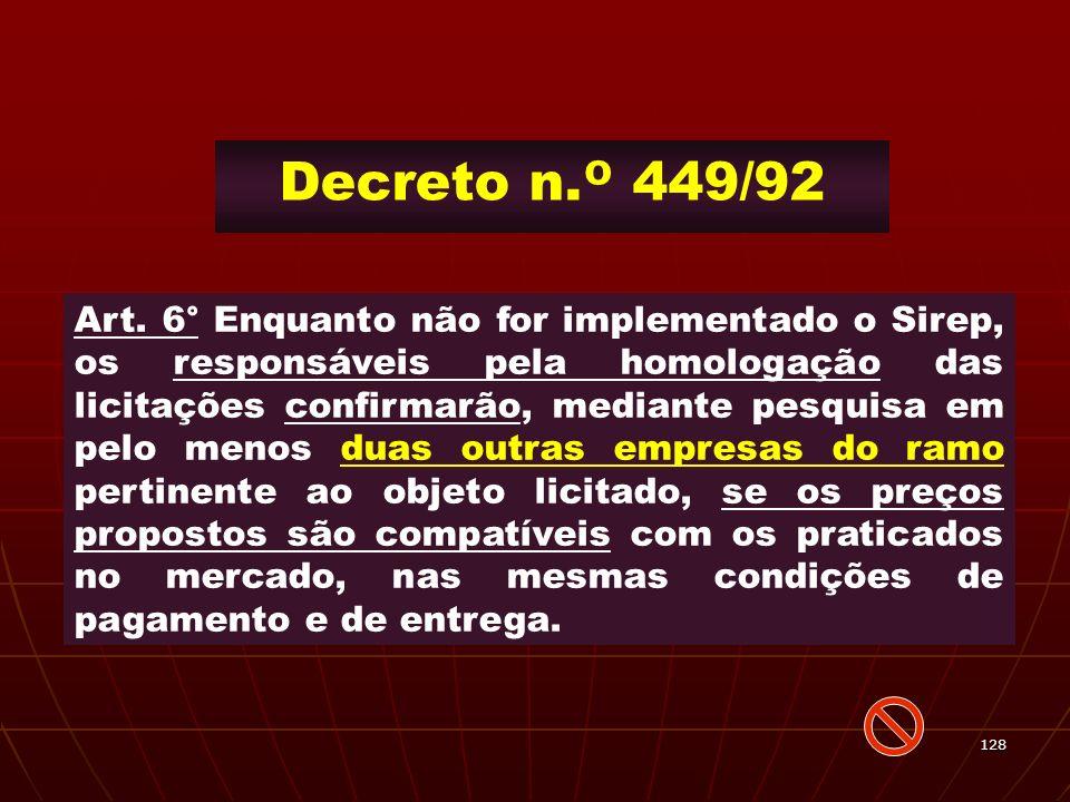 128 Decreto n. º 449/92 Art. 6° Enquanto não for implementado o Sirep, os responsáveis pela homologação das licitações confirmarão, mediante pesquisa