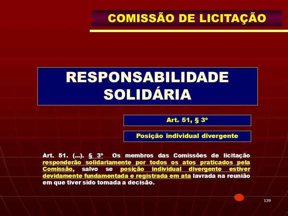 139 COMISSÃO DE LICITAÇÃO RESPONSABILIDADE SOLIDÁRIA Art. 51, § 3º Posição individual divergente Art. 51. (...). § 3º Os membros das Comissões de lici