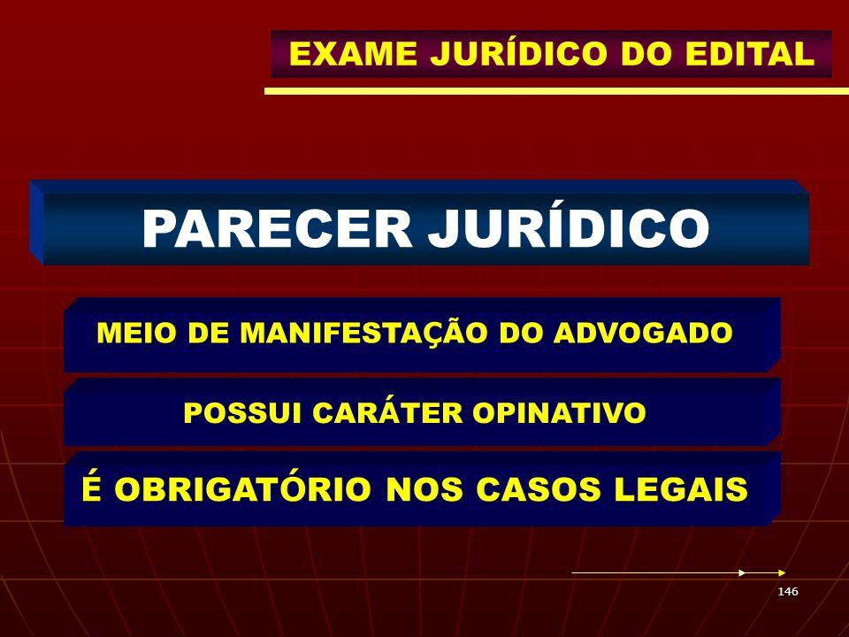 146 MEIO DE MANIFESTA Ç ÃO DO ADVOGADO POSSUI CAR Á TER OPINATIVO É OBRIGAT Ó RIO NOS CASOS LEGAIS EXAME JURÍDICO DO EDITAL PARECER JURÍDICO
