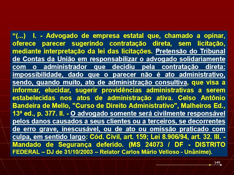149 (...) I. - Advogado de empresa estatal que, chamado a opinar, oferece parecer sugerindo contratação direta, sem licitação, mediante interpretação
