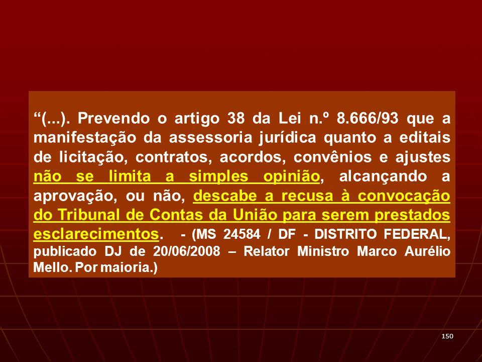 150 (...). Prevendo o artigo 38 da Lei n.º 8.666/93 que a manifestação da assessoria jurídica quanto a editais de licitação, contratos, acordos, convê