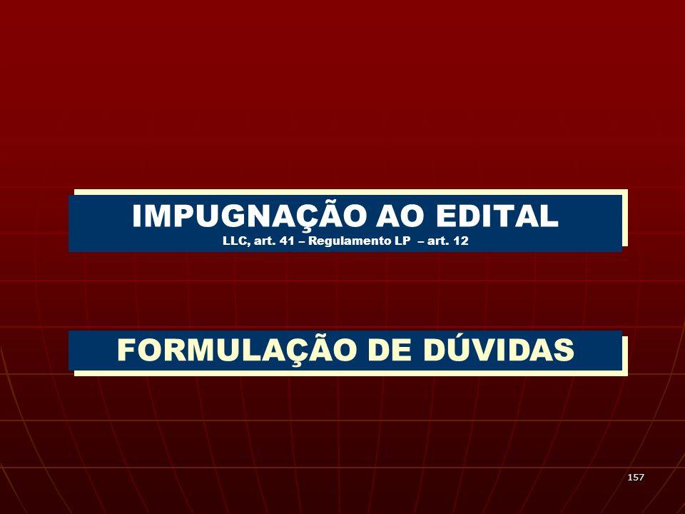 157 IMPUGNAÇÃO AO EDITAL LLC, art. 41 – Regulamento LP – art. 12 FORMULAÇÃO DE DÚVIDAS