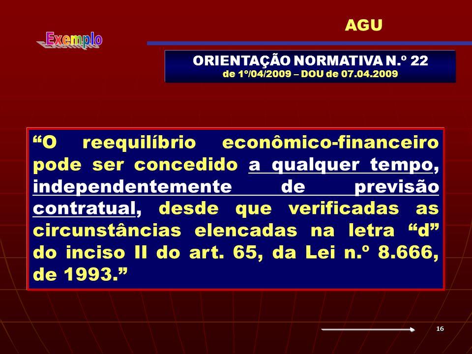 1616 ORIENTAÇÃO NORMATIVA N.º 22 de 1º/04/2009 – DOU de 07.04.2009 O reequilíbrio econômico-financeiro pode ser concedido a qualquer tempo, independen